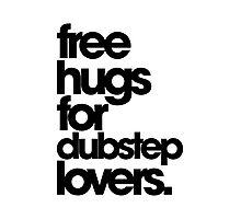 Free Hugs For Dubstep Lovers. Photographic Print