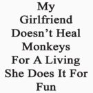 My Girlfriend Doesn't Heal Monkeys For A Living She Does It For Fun  by supernova23