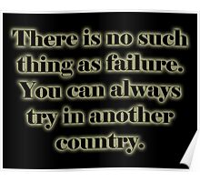 There is no such thing as failure. You can always try in another country. Poster