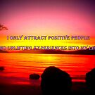 I only attract positive people into my life by ©The Creative Minds
