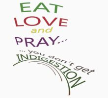 eat love AND PRAY... by TeaseTees