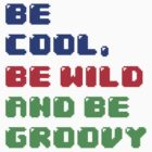 Be Cool, Be Wild And Be Groovy by DanielBevis