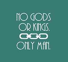 No Gods Or Kings. Only Man. by Sarah Ralph