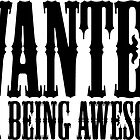 Wanted: For Being Awesome by Look Human