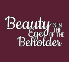 Beauty is in the Eye of the Beholder (No Eye+White Text) by glacierwaves
