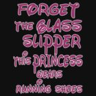 FORGET THE GLASS SLIPPER THIS PRINCESS WEARS RUNNING SHOES by mcdba