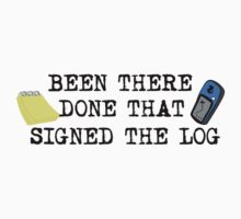 Been There, Done That, Signed The Log by shakeoutfitters
