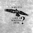 Why is a Raven like a Writing Desk? by UtherPendragon