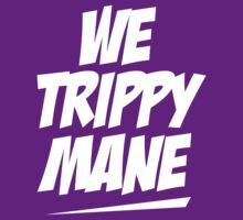 We Trippy Mane by teetties