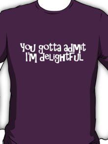 You gotta admit I'm delightful T-Shirt