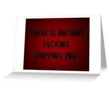 There Is Nothing Fcking Stopping You! Greeting Card