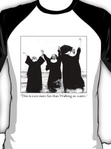 Nuns having fun T-Shirt