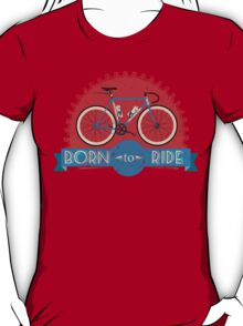 Born To Ride T-Shirt
