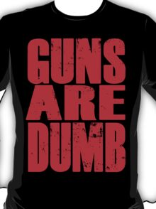 Guns Are Dumb T-Shirt