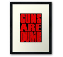 Guns Are Dumb Framed Print
