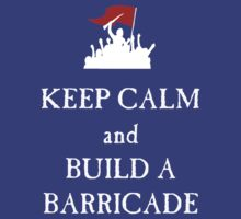 Keep Calm and Build a Barricade (white print) by marinasinger