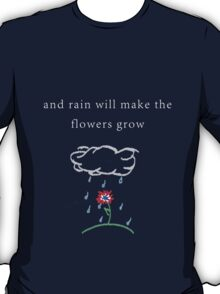 rain will make the flowers grow T-Shirt