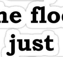The Floor Needed A Hug Sticker