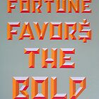 &quot;Fortune Favors the Bold&quot; by XRAY1