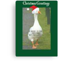 A GOOSE IS FOR CHRISTMAS, NOT FOR LIFE Canvas Print