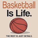 BASKETBALL IS LIFE, THE REST IS JUST DETAILS. by mcdba