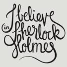 I Believe in Sherlock Holmes (BLACK) by nowaitwhat