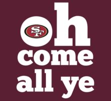 San Francisco 49ers Oh Come All Ye Faithful by Weapons of Moroland