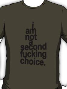 Im not a second fucking choice. T-Shirt
