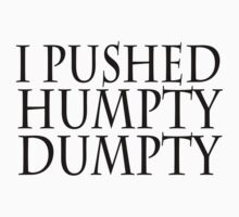 I pushed humpty dumpty by SlubberBub