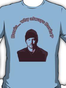 "Boris... why always Boris? (""The Wire"") T-Shirt"