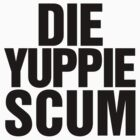 Die Yuppie Scum by RexLambo