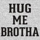 Hug me Brotha by RexLambo