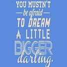 You mustn't be afraid to dream a little bigger - Iphone Case  by sullat04