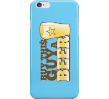Buy this GUY a BEER! with pint glass iPhone Case/Skin