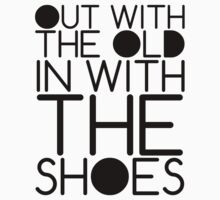Out With The Old, In With The Shoes by Daniel Martin