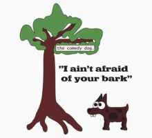 I ain't afraid of your bark by Smowens