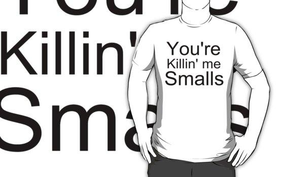 You're Killin' me Smalls! by LuzzyLiz