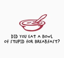 Bowl of Stupid by artpolitic