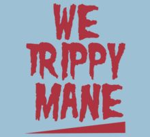 WE TRIPPY MANE by ALEX55