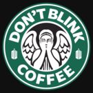 Don&#x27;t blink Coffee by hunekune