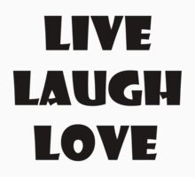 LIVE LAUGH LOVE 0001 by thatstickerguy