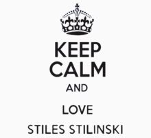 Keep Calm and Love Stiles Stilinski by CavalierInspire