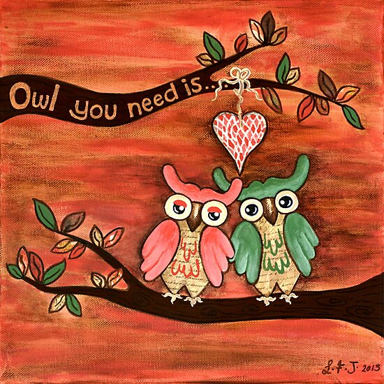 Owl You Need Is... LOVE by Lisa Frances Judd ~ QuirkyHappyArt