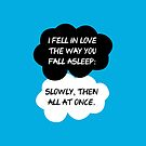 "The Fault In Our Stars / TFIOS by John Green - ""I Fell In Love The Way You Fall Asleep.."" by runswithwolves"
