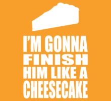 Finish Him Like A Cheesecake - Shirt by queenofbimbania