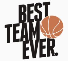 Best Team Ever - Basketball Kids Clothes