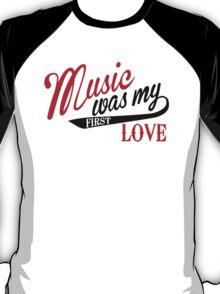Music was my first love T-Shirt