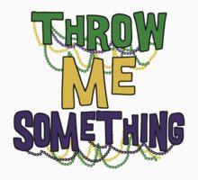 Mardi Gras Throw Me Something by HolidayT-Shirts