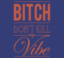 Bitch don't kill my Vibe - Orange/Blue by Chigadeteru
