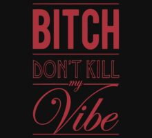 Bitch don't kill my Vibe - red/black  by Chigadeteru